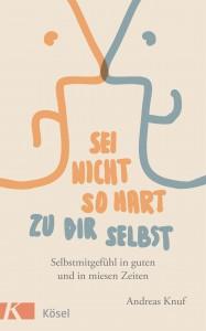 Sei nicht so hart zu dir selbst von Andreas Knuf
