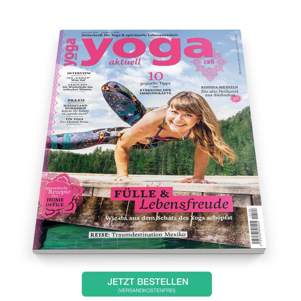 Yoga Aktuell 128 – 03/2021 - Lebensfreude, eine klare Wahrnehmung für die wunderbare Fülle, die uns umgibt, und ein bewusster Kontakt mit dem Feuerelement – das und vieles mehr erwartet dich in der Sommerausgabe Juni/Juli!